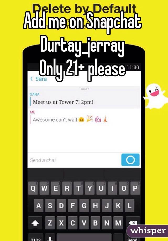 Add me on Snapchat  Durtay_jerray Only 21+ please