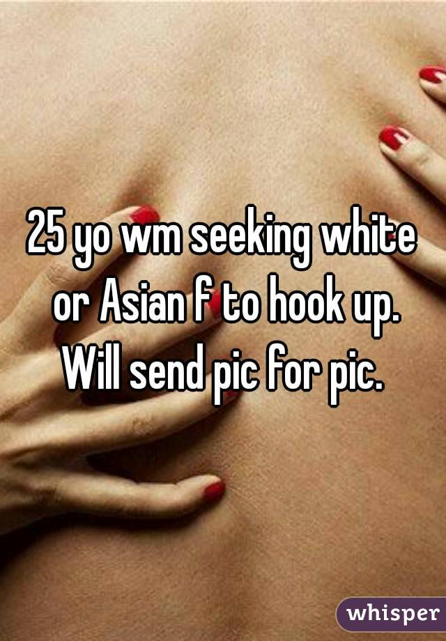 25 yo wm seeking white or Asian f to hook up. Will send pic for pic.
