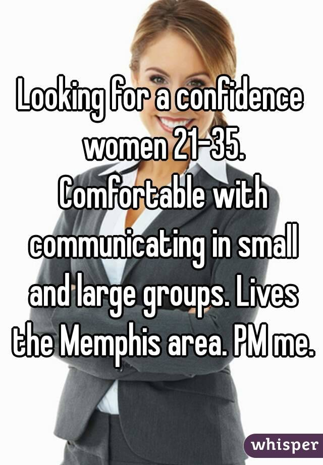 Looking for a confidence women 21-35. Comfortable with communicating in small and large groups. Lives the Memphis area. PM me.