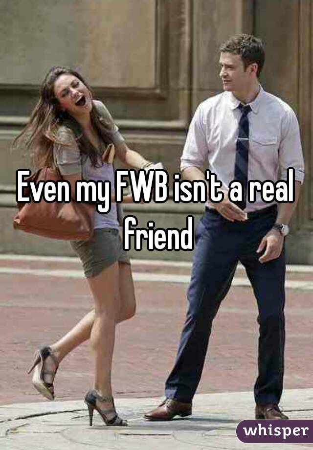 Even my FWB isn't a real friend
