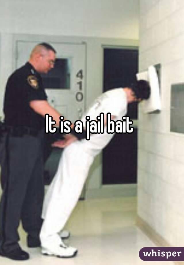 It is a jail bait