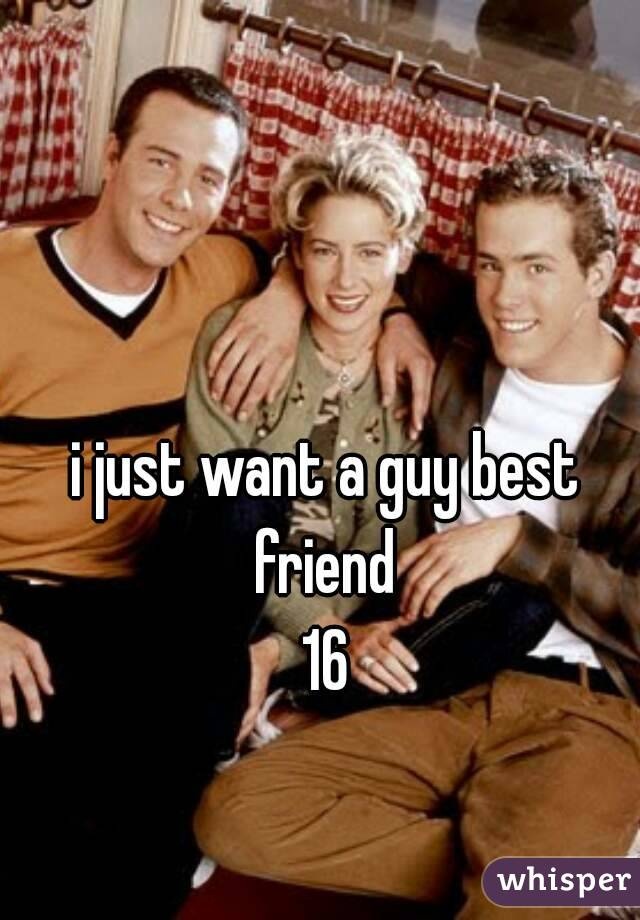 i just want a guy best friend  16