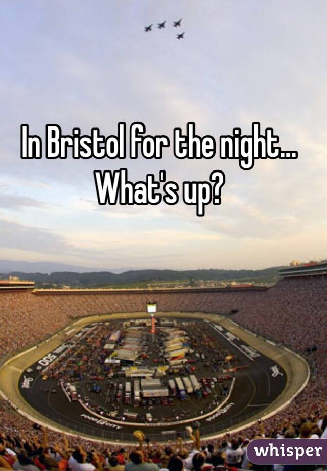 In Bristol for the night... What's up?