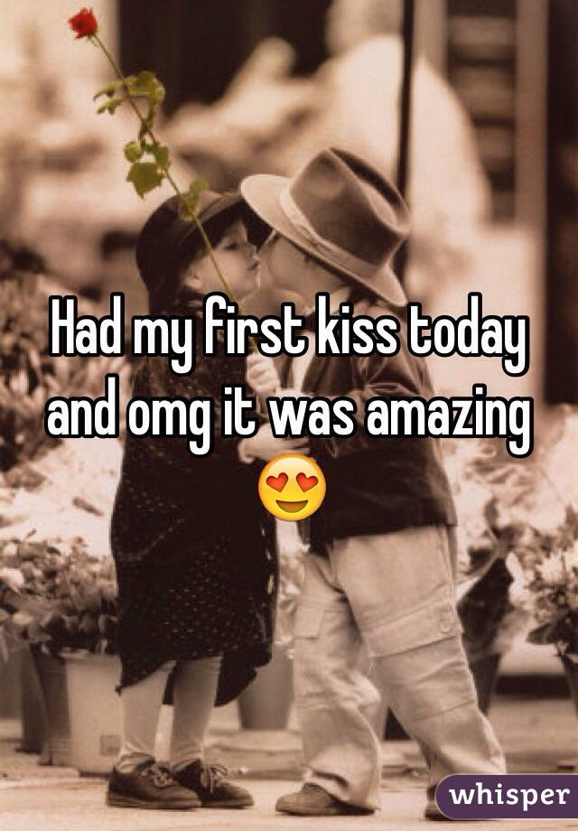 Had my first kiss today and omg it was amazing 😍