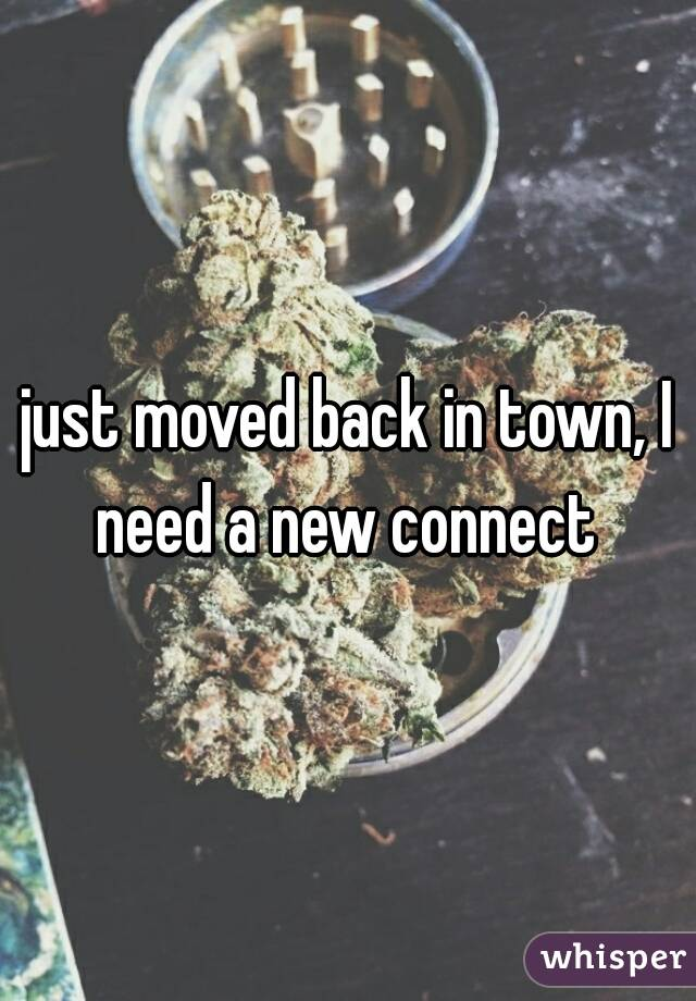 just moved back in town, I need a new connect