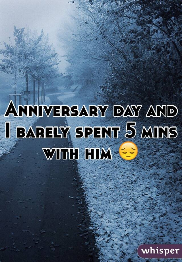 Anniversary day and I barely spent 5 mins with him 😔
