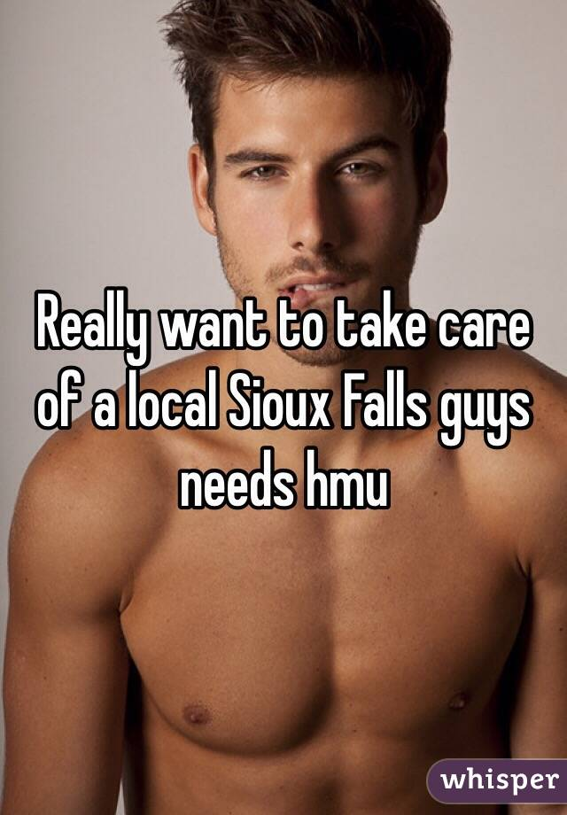Really want to take care of a local Sioux Falls guys needs hmu