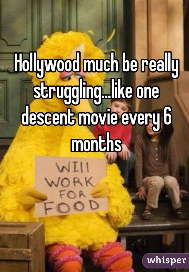 Hollywood much be really struggling...like one descent movie every 6 months