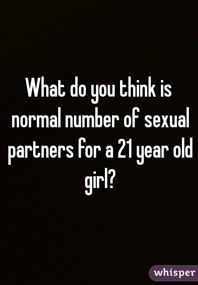 What do you think is normal number of sexual partners for a 21 year old girl?