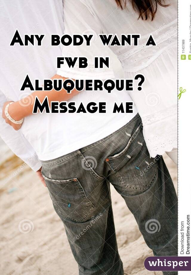 Any body want a fwb in Albuquerque? Message me