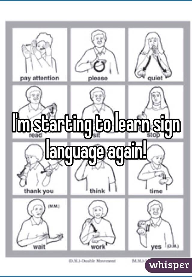 I'm starting to learn sign language again!