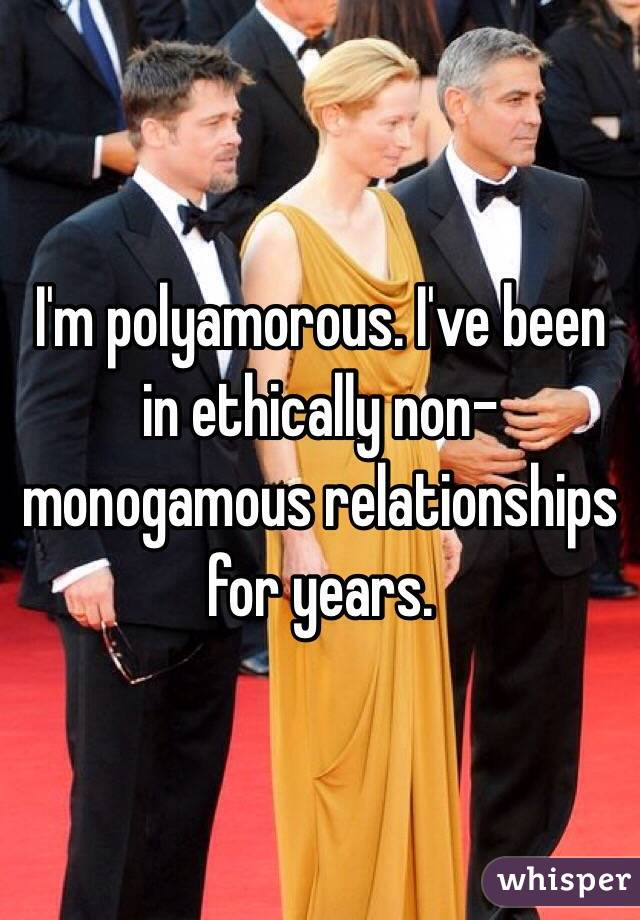 I'm polyamorous. I've been in ethically non-monogamous relationships for years.