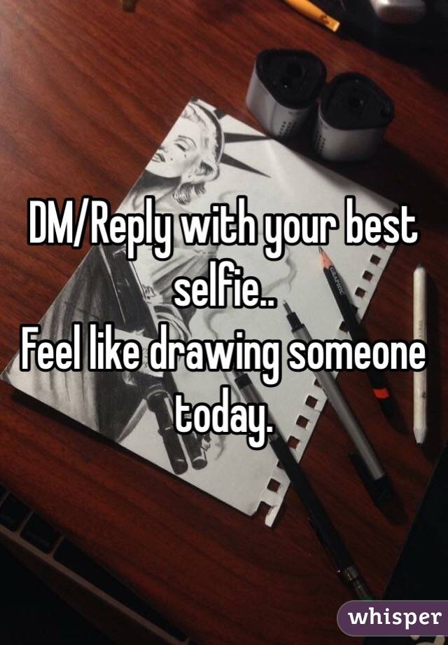 DM/Reply with your best selfie.. Feel like drawing someone today.