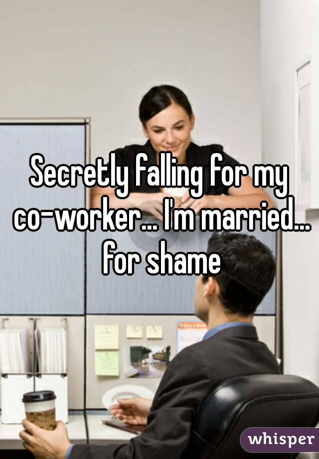 Secretly falling for my co-worker... I'm married... for shame