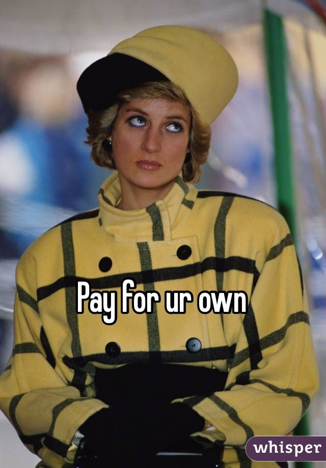 Pay for ur own