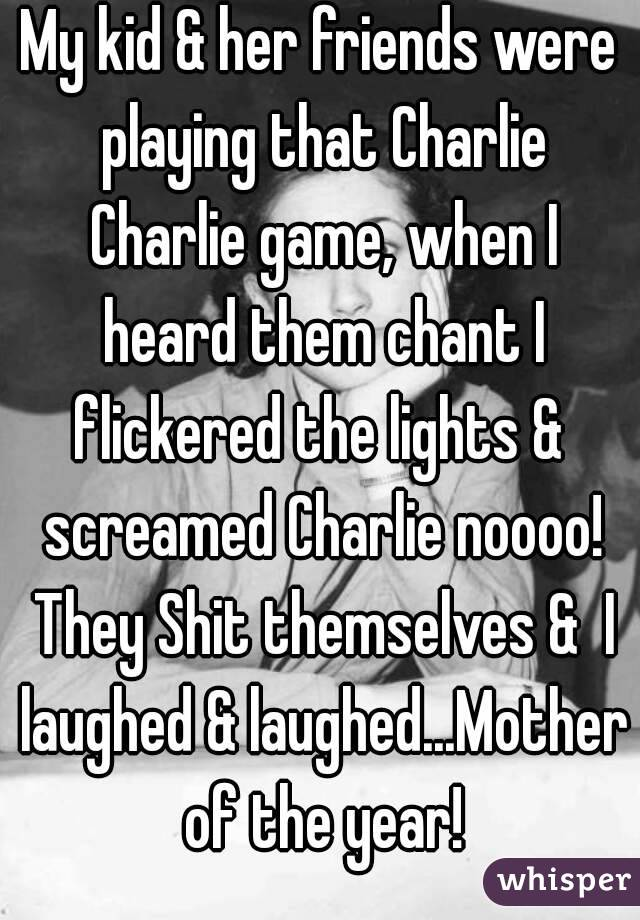 My kid & her friends were playing that Charlie Charlie game