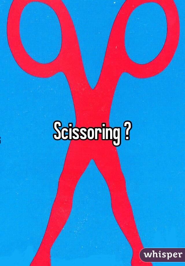 Scissoring ?