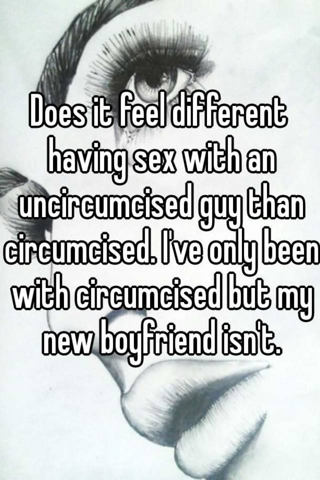 Uncircumcised feel better