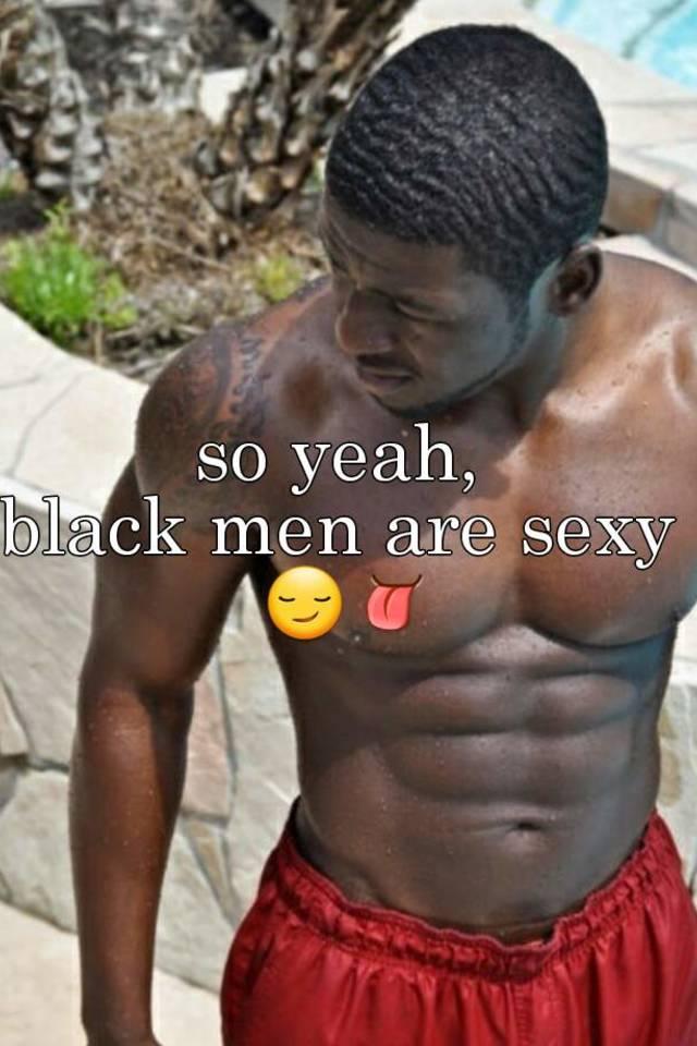 Black men are sexy