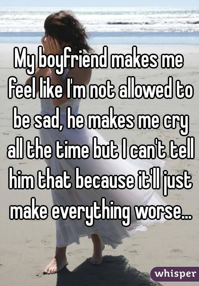 Makes me boyfriend feel depressed my My boyfriend