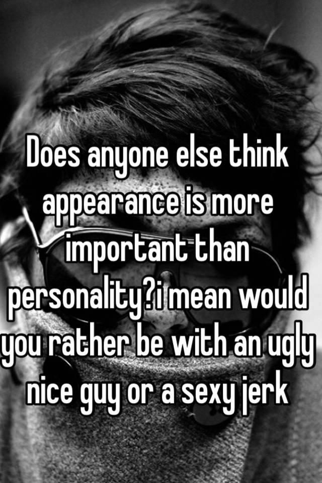 why is personality more important than appearance
