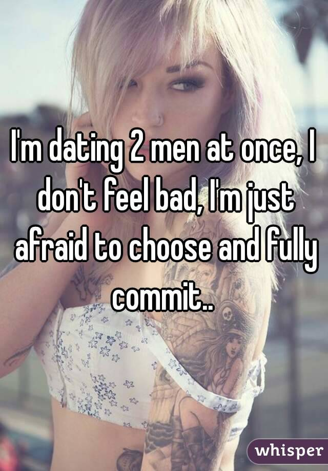 I m dating 2 guys at once