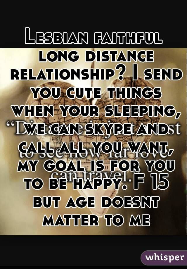 Lesbian faithful long distance relationship? I send you cute things