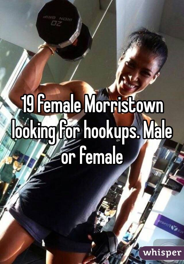 19 female Morristown looking for hookups. Male or female