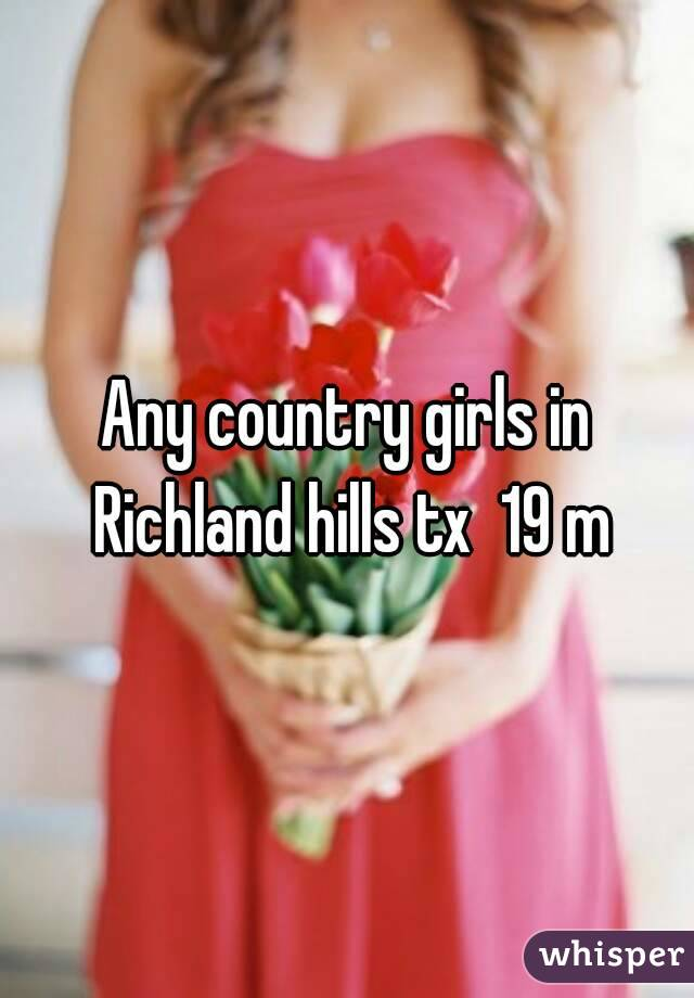 Any country girls in Richland hills tx  19 m