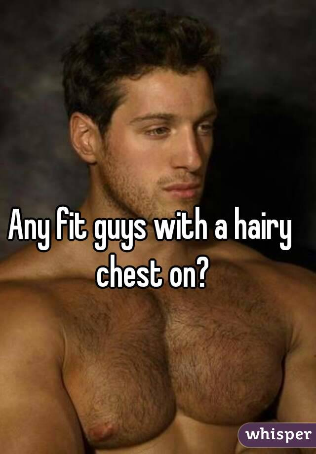 Any fit guys with a hairy chest on?