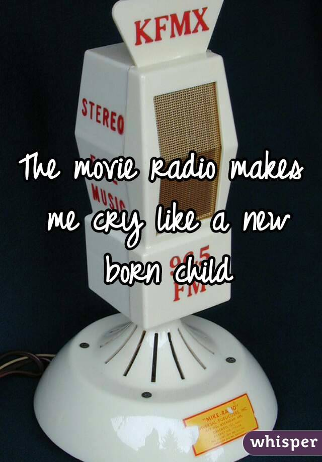 The movie radio makes me cry like a new born child