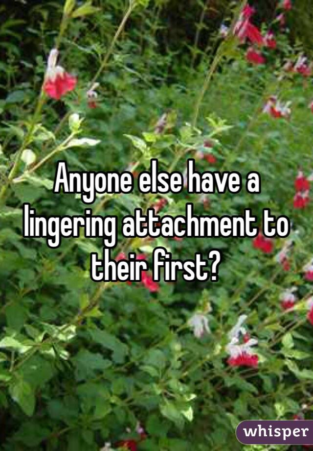 Anyone else have a lingering attachment to their first?