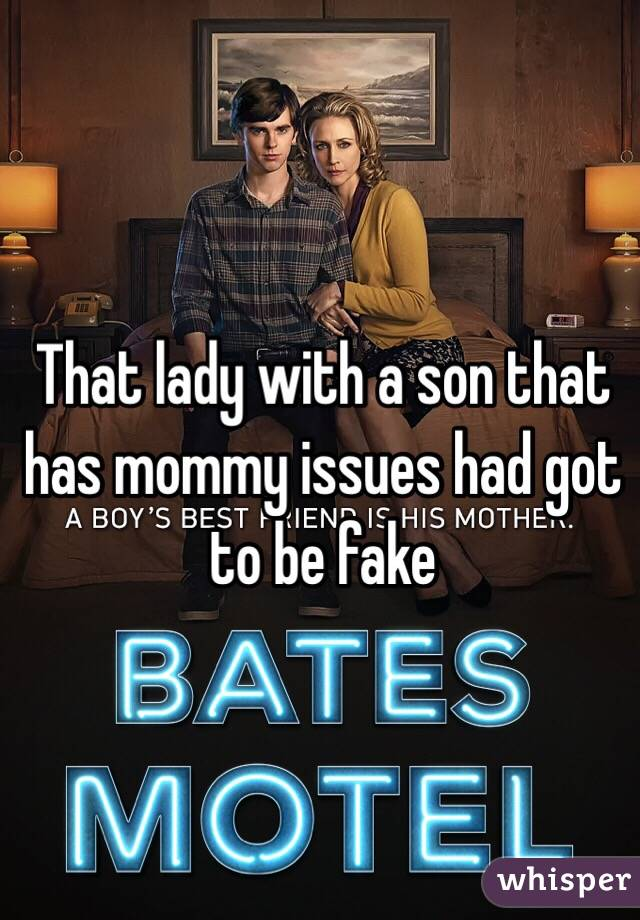 That lady with a son that has mommy issues had got to be fake