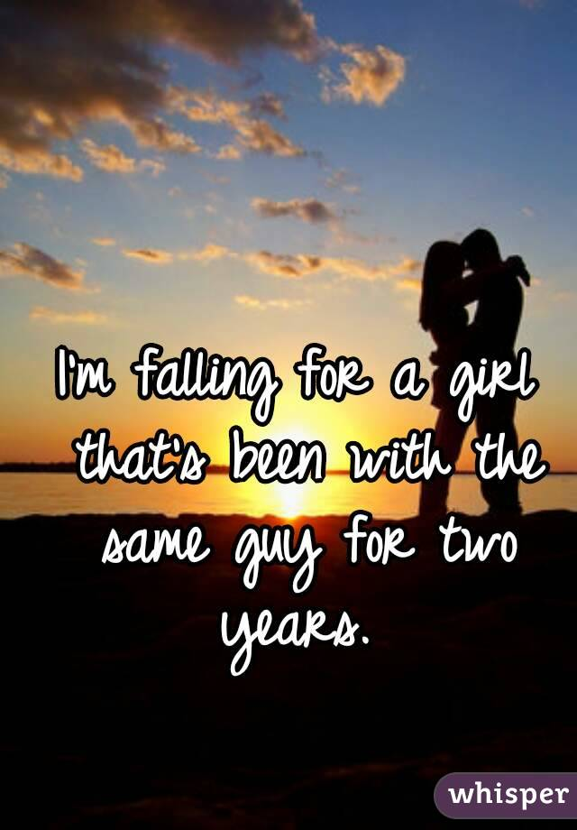 I'm falling for a girl that's been with the same guy for two years.