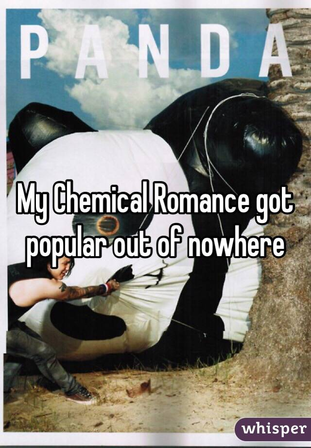 My Chemical Romance got popular out of nowhere