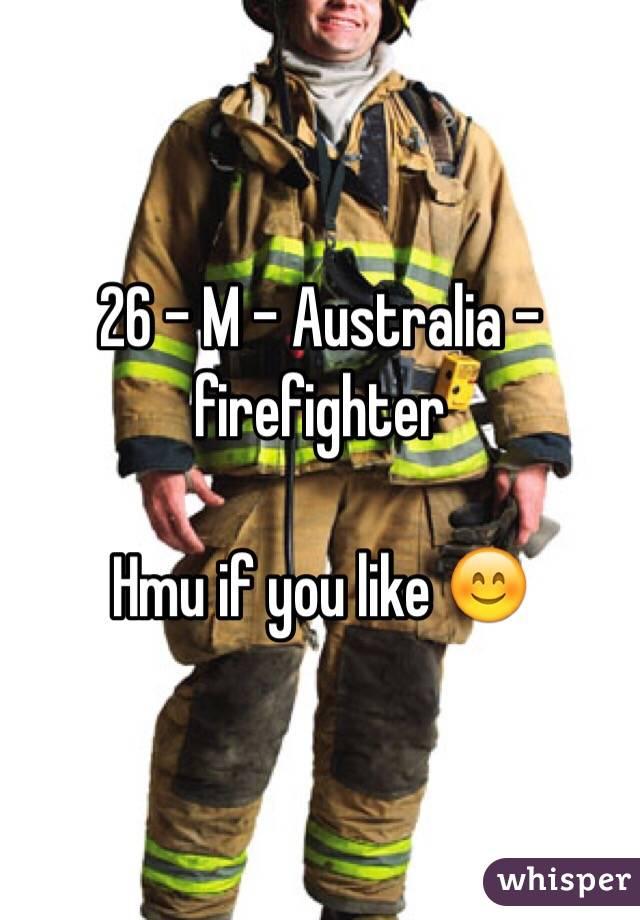 26 - M - Australia - firefighter   Hmu if you like 😊