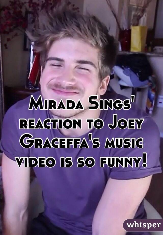 Mirada Sings' reaction to Joey Graceffa's music video is so funny!