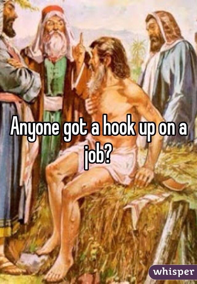 Anyone got a hook up on a job?