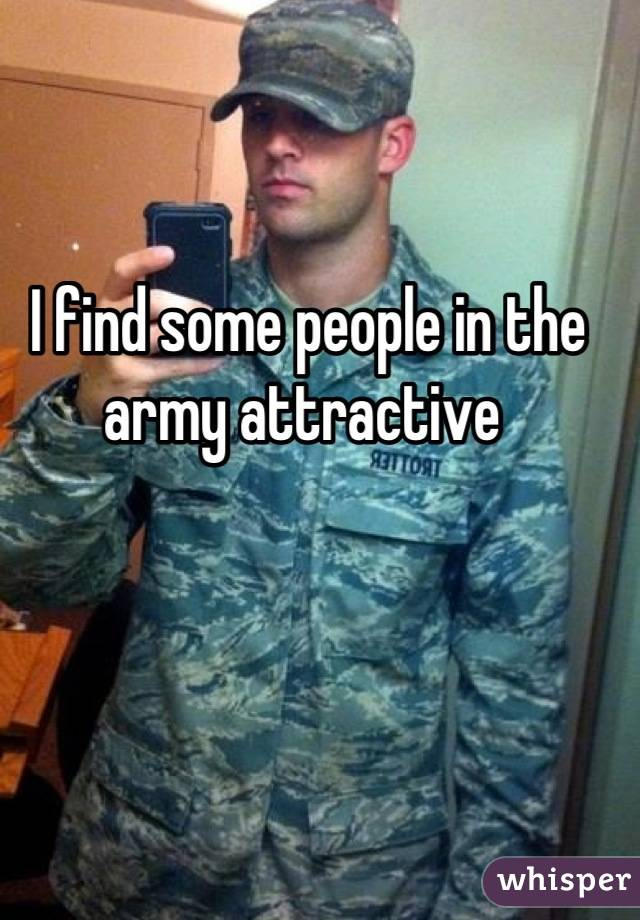 I find some people in the army attractive