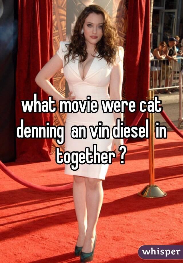 what movie were cat denning  an vin diesel  in together ?