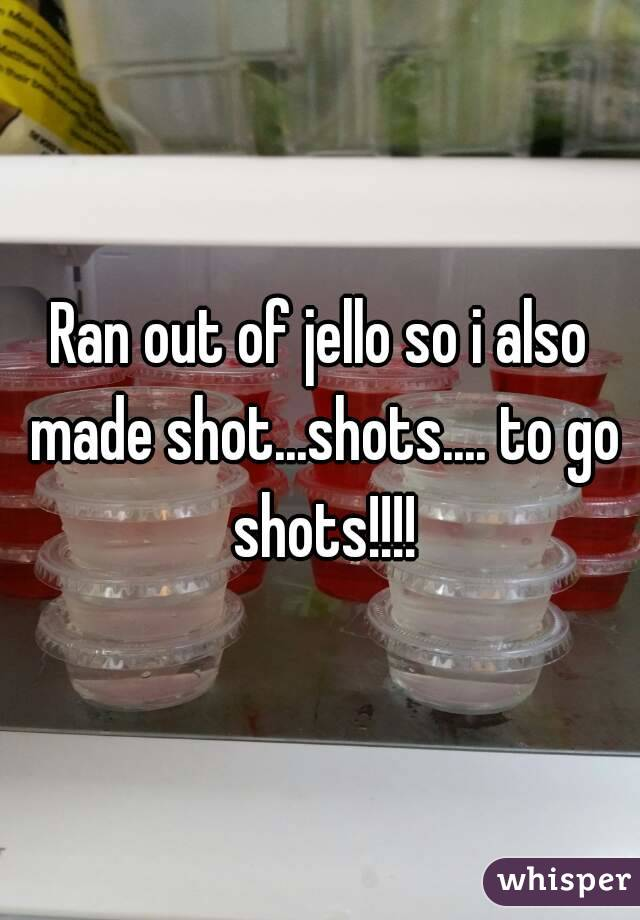 Ran out of jello so i also made shot...shots.... to go shots!!!!