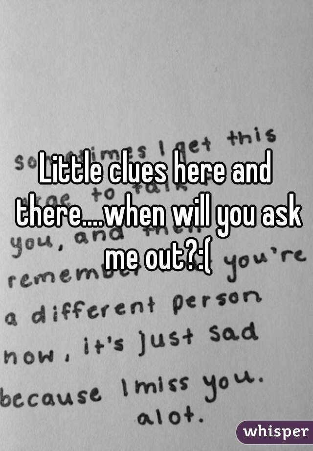 Little clues here and there....when will you ask me out?:(