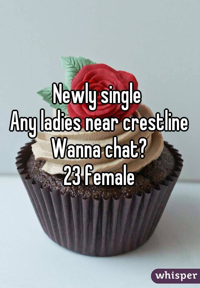 Newly single  Any ladies near crestline  Wanna chat?  23 female