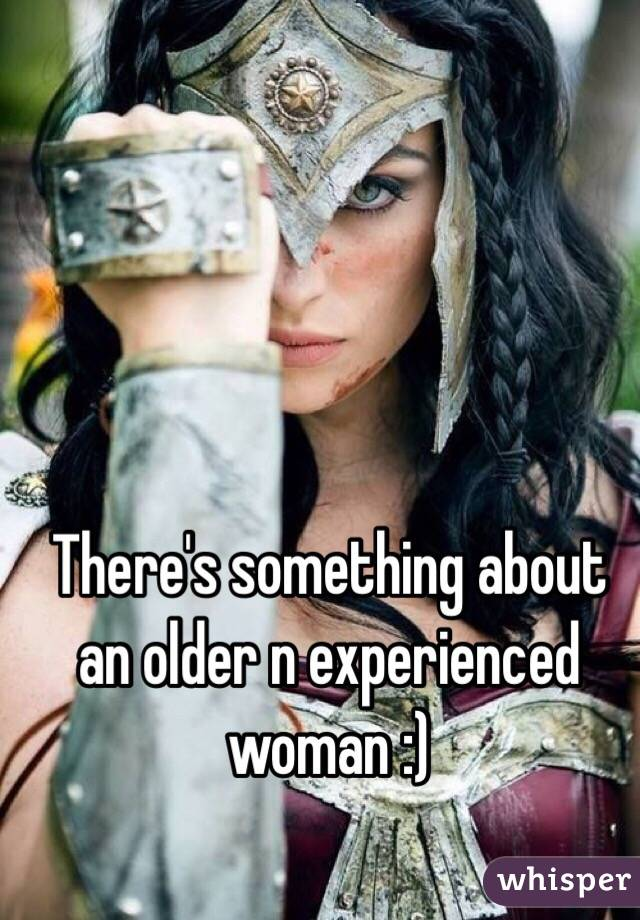 There's something about an older n experienced woman :)