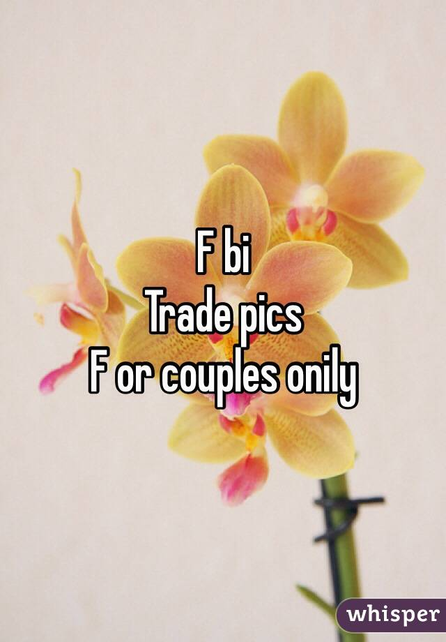 F bi Trade pics F or couples onily