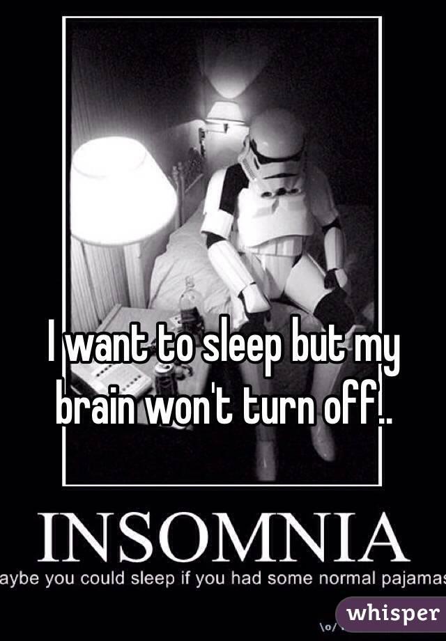 I want to sleep but my brain won't turn off..