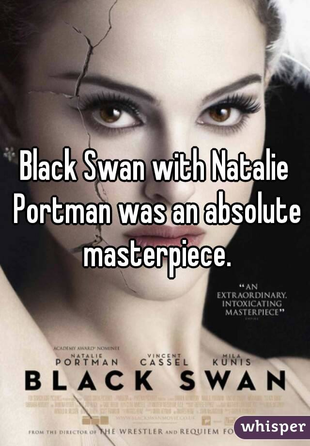 Black Swan with Natalie Portman was an absolute masterpiece.