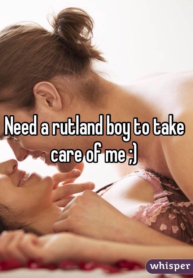 Need a rutland boy to take care of me ;)