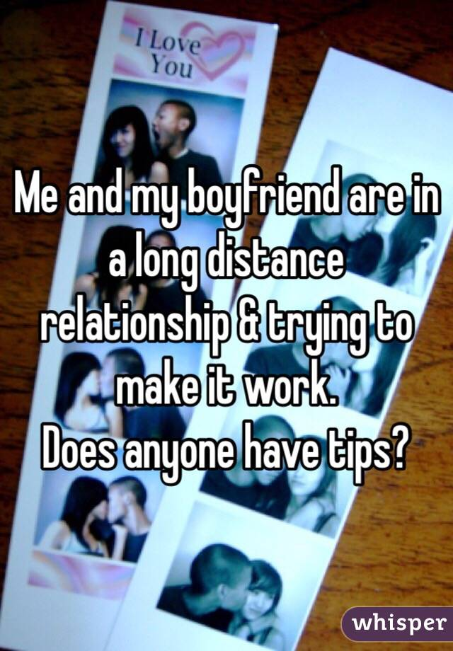 Me and my boyfriend are in a long distance relationship & trying to make it work.  Does anyone have tips?