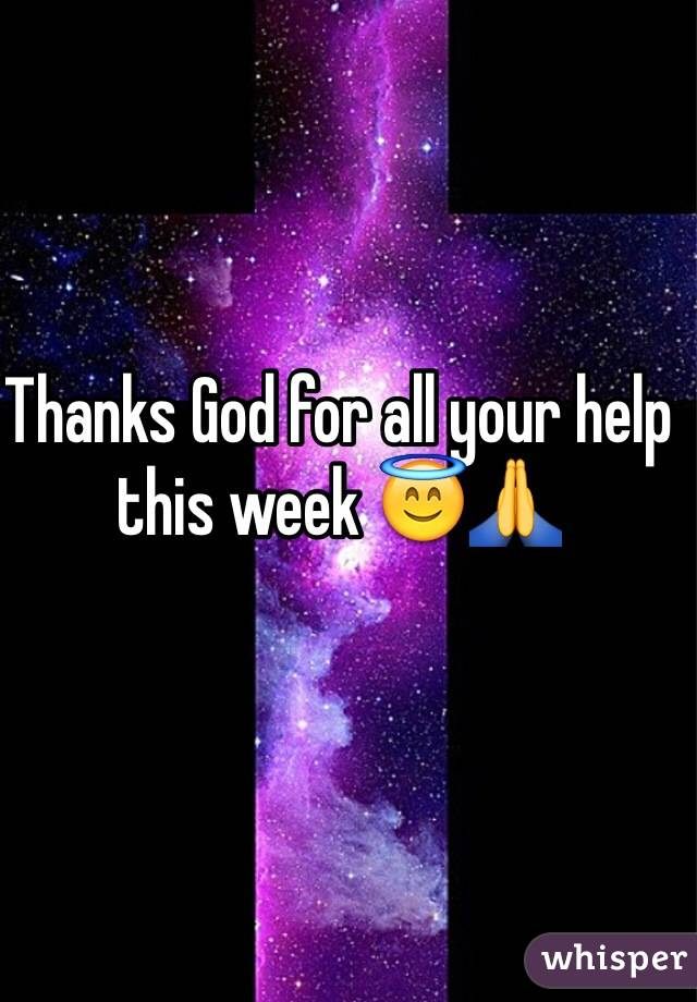 Thanks God for all your help this week 😇🙏